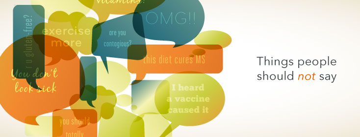 MS & Things People Should NOT Say