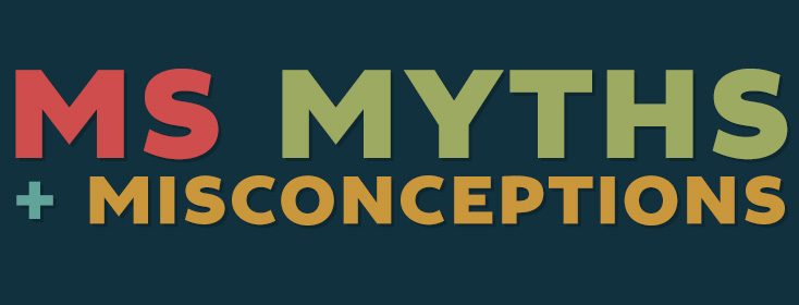 Myths and Misconceptions about MS