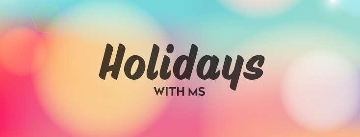 There's no Holiday Break with MS
