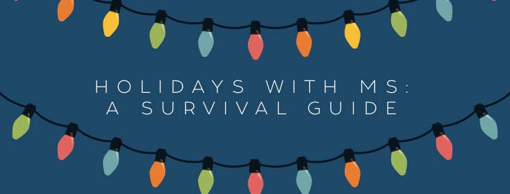 Holidays with MS: A survival guide