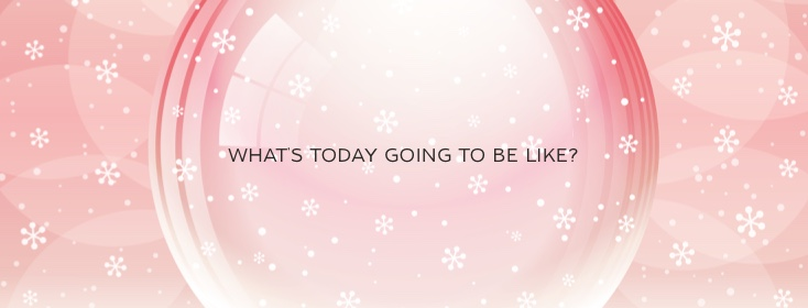 What's Today Going to be Like?