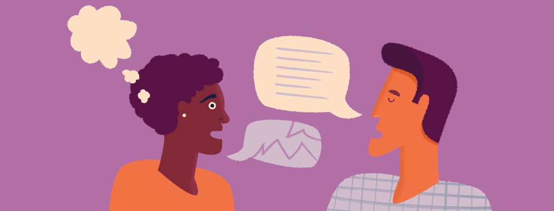 A woman and man are having a conversation. The man has his eyes closed and is talking as a paragraph of lines comes out of a speech bubble. The woman's eyes are wide with a broken speech bubble as a completely empty thought cloud lingers over her head.