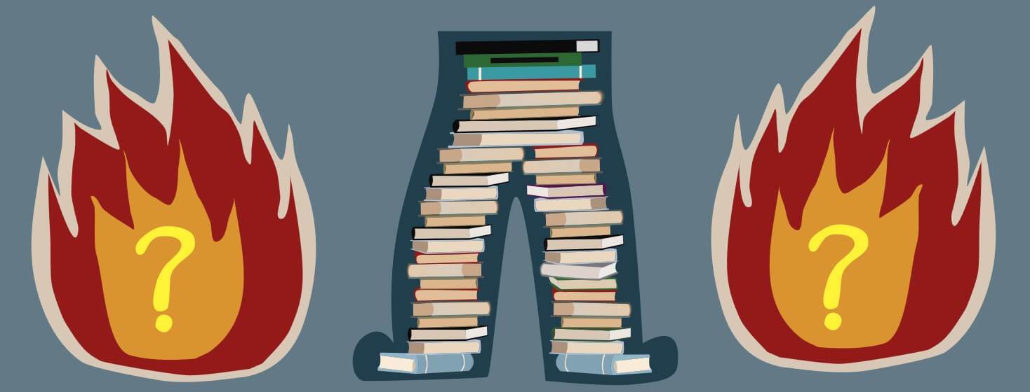 A stack of books is in the outline of a pair of pants. Surrounded by the smarty pants are burning question marks.