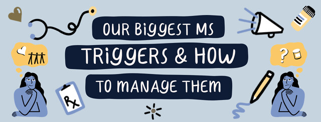 Two people on either side of the image with thought bubbles of community and medical things. They are surrounded by images of a pencil, heart, megaphone, stethoscope, pill bottle, and clipboard. Text in the middle reads: Our biggest MS triggers and how to manage them.